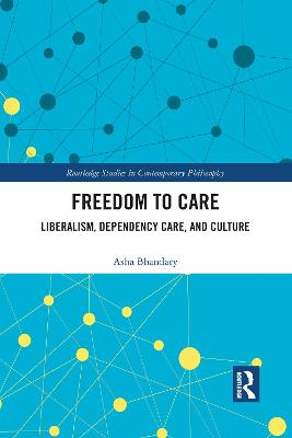 Freedom to Care: Liberalism, Dependency Care, and Culture by Asha Bhandary