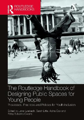 The Routledge Handbook of Designing Public Spaces for Young People: Processes, Practices and Policies for Youth Inclusion book