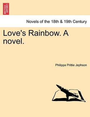 Love's Rainbow. a Novel. by Philippa Prittie Jephson