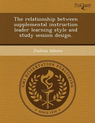 The Relationship Between Supplemental Instruction Leader Learning Style and Study Session Design by Henry Schwarz