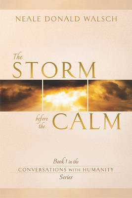 Storm Before the Calm: Book 1 in the Conversations with Humanity Series by Neale Donald Walsch