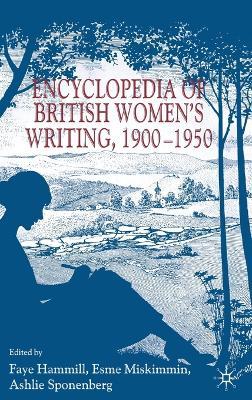 Encyclopedia of British Women's Writing 1900-1950 by Faye Hammill