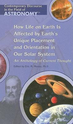 How Life on Earth Is Affected by Earth's Unique Placement and Orientation in Our Solar System by Eric M Monier