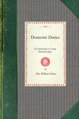 Domestic Duties: Or, Instructions to Young Married Ladies, on the Management of Their Households, and the Regulation of Their Conduct in the Various Relations and Duties of Married Life book
