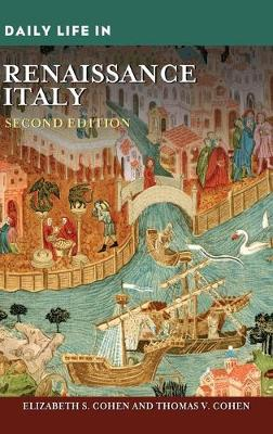 Daily Life in Renaissance Italy, 2nd Edition by Elizabeth S. Cohen