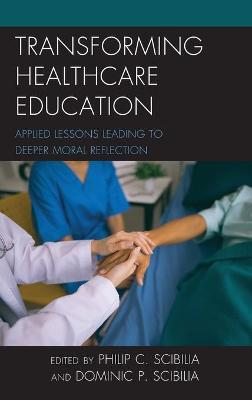 Transforming Healthcare Education: Applied Lessons Leading to Deeper Moral Reflection book