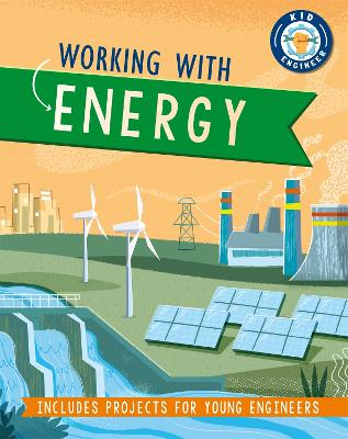 Kid Engineer: Working with Energy by Izzi Howell