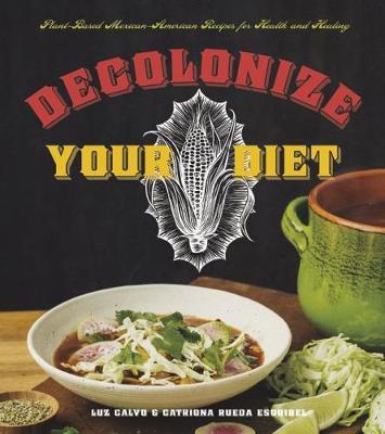 Decolonize Your Diet by Luz Calvo