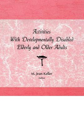 Activities with Developmentally Disabled Elderly and Older Adults book