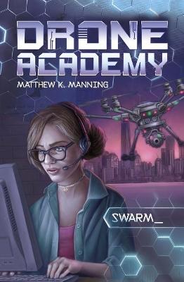 Drone Academy: SWARM by Matthew K. Manning