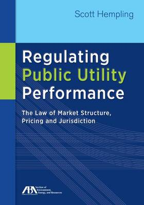 Regulating Public Utility Performance by Scott Hempling
