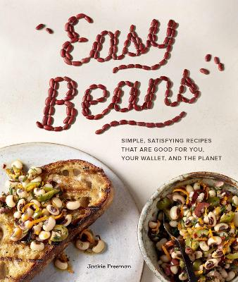 Easy Beans: Simple Satisfying Recipes That Are Good for You, Your Wallet, and the Planet by Jackie Freeman