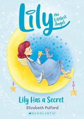 Lily the Littlest Angel #2: Lily Has a Secret NE by Elizabeth Pulford