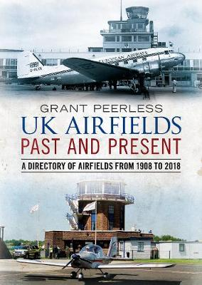 UK Airfields Past and Present: A Directory of Airfields from 1908 to 2018 book