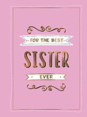 For the Best Sister Ever: The Perfect Gift to Give to Your Favourite Sibling by Summersdale Publishers