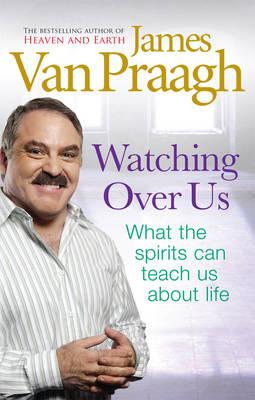 Watching Over Us by James Van Praagh
