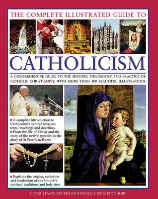 Complete Illustrated Guide to Catholicism by Reverend Ronald Creighton-Jobe