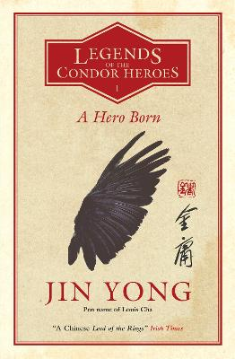 A Hero Born: Legends of the Condor Heroes Vol. 1 by Jin Yong