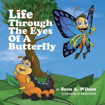 Life Through the Eyes of a Butterfly by Sean Avery Wilson