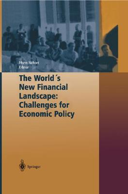 The World's New Financial Landscape: Challenges for Economic Policy by Horst Siebert