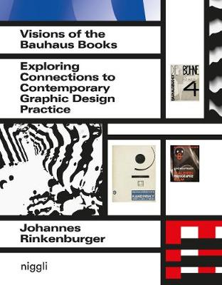 Visions of the Bauhaus Books: Exploring Connections to Contemporary Graphic Design Practice by Johannes Rinkenburger