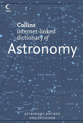 Astronomy (Collins Internet-Linked Dictionary of) by Valerie Illingworth
