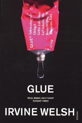 Glue by Irvine Welsh
