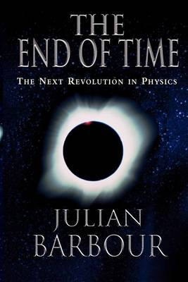 The End of Time : the Next Revolution in Physics by Barbour