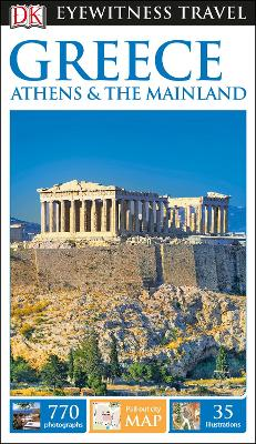 DK Eyewitness Travel Guide Greece, Athens and the Mainland by DK Eyewitness