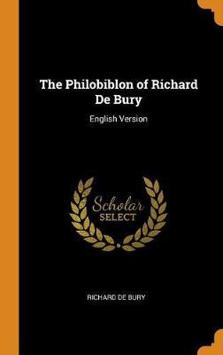 The Philobiblon of Richard de Bury: English Version by Richard De Bury