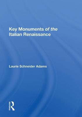 Key Monuments of the Italian Renaissance by Laurie Schneider Adams