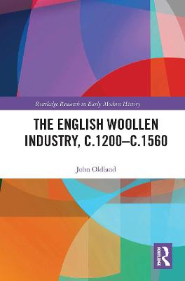 The English Woollen Industry, c.1200-c.1560 by John Oldland