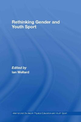 Rethinking Gender and Youth Sport by Ian Wellard