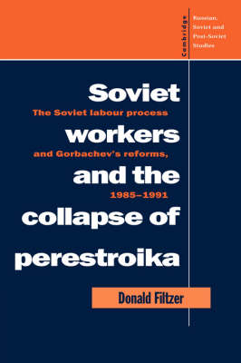 Soviet Workers and the Collapse of Perestroika by Donald A. Filtzer