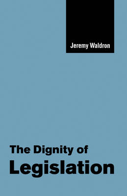 The Dignity of Legislation by Jeremy Waldron