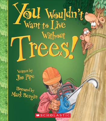You Wouldn't Want to Live Without Trees! by Jim Pipe
