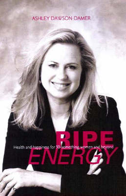 Ripe Energy: Health and Happiness for 50 Something Women and Beyond by Ashley Dawson-Damer