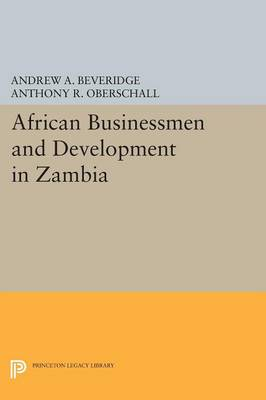 African Businessmen and Development in Zambia by Andrew A. Beveridge