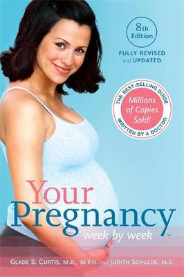 Your Pregnancy Week by Week, 8th Edition by Dr. Glade B. Curtis