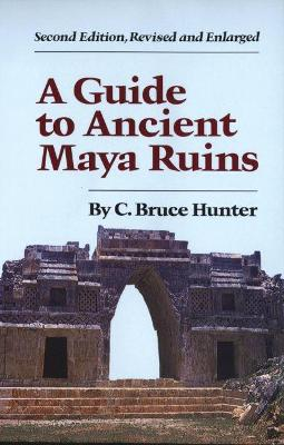 A Guide to Ancient Maya Ruins by C.Bruce Hunter