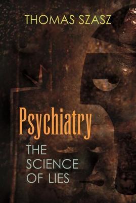 Psychiatry: The Science of Lies by Thomas Szasz