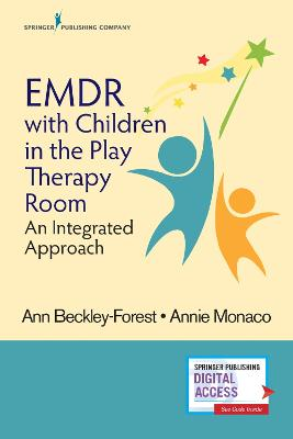 EMDR with Children in the Play Therapy Room: An Integrated Approach by Ann Beckley-Forest