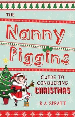 Nanny Piggins Guide to Conquering Christmas by R.A. Spratt