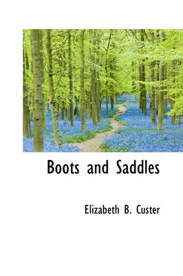 Boots and Saddles by Elizabeth Bacon Custer