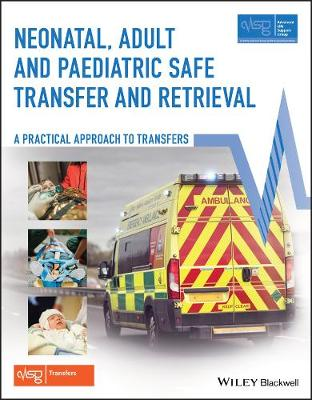 Neonatal, Adult and Paediatric Safe Transfer and Retrieval: A Practical Approach to Transfers by Advanced Life Support Group (ALSG)