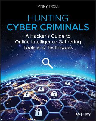 Hunting Cyber Criminals: A Hacker's Guide to Online Intelligence Gathering Tools and Techniques book
