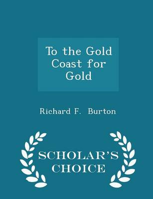 To the Gold Coast for Gold - Scholar's Choice Edition by Richard F Burton