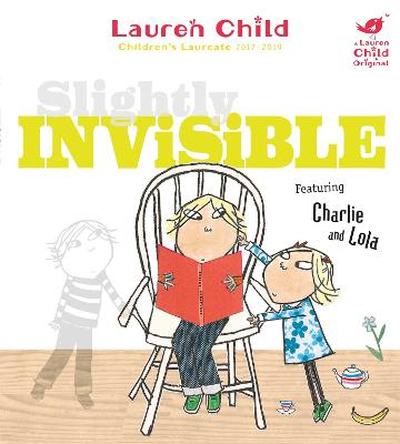 Charlie and Lola: Slightly Invisible by Lauren Child