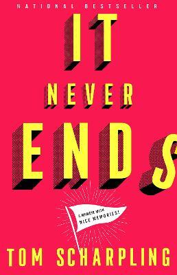 It Never Ends: A Memoir with Nice Memories! by Tom Scharpling