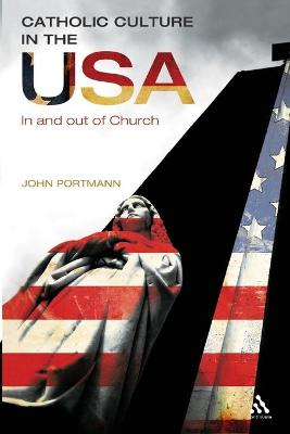 Catholic Culture in the USA: In and Out of Church by Professor John Portmann